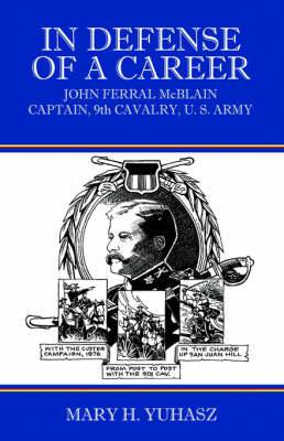 In Defense of a Career: John Ferral McBlain Captain, 9th Cavalry, U.S. Army