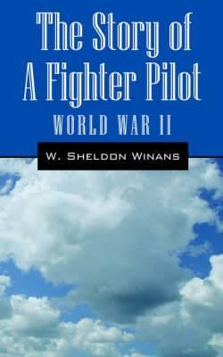 The Story of a Fighter Pilot: World War II
