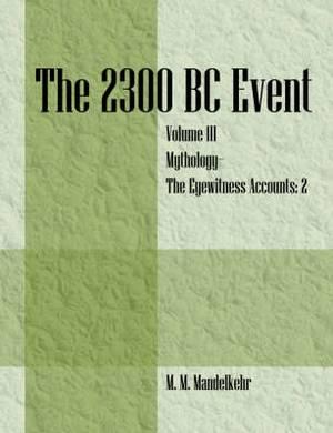 The 2300 BC Event: Vol 3 Mythology -The Eyewitness Accounts