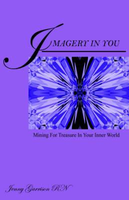 Imagery in You: Mining for Treasure in Your Inner World