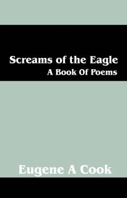 Screams of the Eagle: A Book of Poems