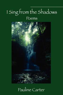 I Sing from the Shadows: Poems