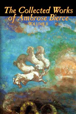 The Collected Works of Ambrose Bierce, Vol. II