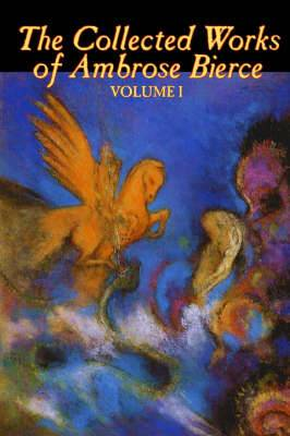 The Collected Works of Ambrose Bierce, Vol. I