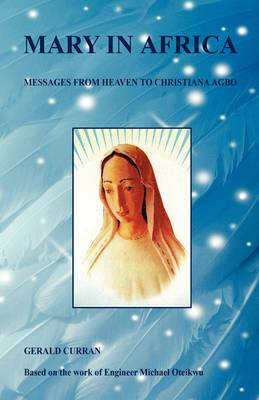 Mary in Africa - Messages from Heaven to Christiana Agbo