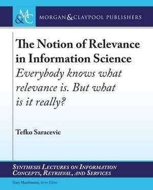 The Notion of Relevance in Information Science: Everybody knows what relevance is. But, what is it really?