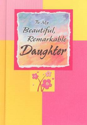 To My Beautiful, Remarkable Daughter