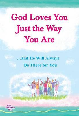 God Loves You Just the Way You Are: ...and He Will Always Be There for You