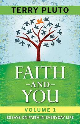 Faith and You, Volume 1: Essays on Faith in Everyday Life