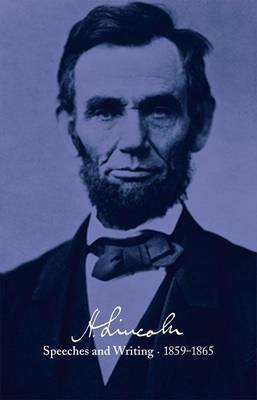 Abraham Lincoln: Speeches and Writings 1859-1865: Speeches, Letters, and Miscellaneous Writings, Presidential Messages and Proclamations