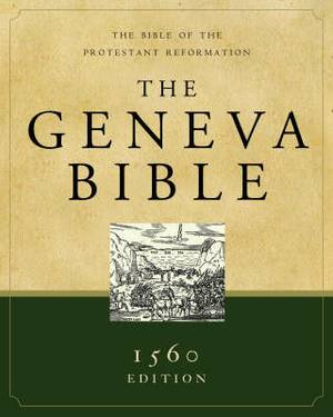 Geneva Bible: The Bible of the Protestant Reformation