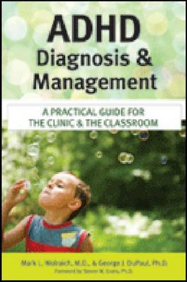 ADHD Diagnosis and Management: A Practical Guide for the Clinic and the Classroom