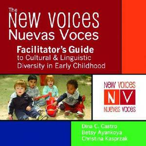 New Voices - Nuevas Voces Facilitator's Guide: To Cultural and Linguistic Diversity in Early Childhood