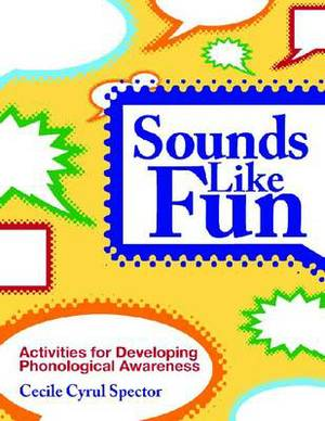 Sounds Like Fun: Activities for Developing Phonological Awareness