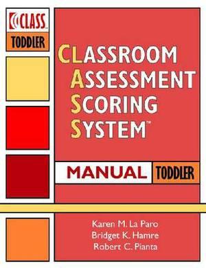 Classroom Assessment Scoring System (Class) Toddler: Class Toddler Manual