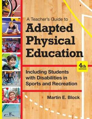 A Teacher's Guide to Adapted Physical Education: Including Students With Disabilities in Sports and Recreation
