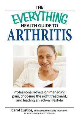 The Everything Health Guide to Arthritis: Professional Advice on Managing Pain, Choosing the Right Treatment, and Leading an Active Lifestyle