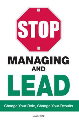 Stop Managing and Lead: Change Your Role, Change Your Results