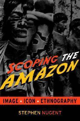 Scoping the Amazon: Image, Icon and Ethnography