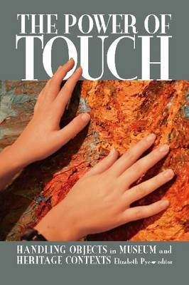 The Power of Touch: Handling Objects in Museum and Heritage Context