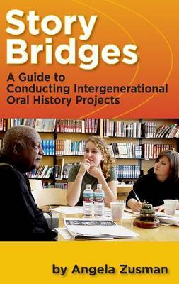 Story Bridges: A Guide for Conducting Intergenerational Oral History Projects