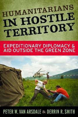 Humanitarians in Hostile Territory: Expeditionary Diplomacy and Aid Outside the Green Zone