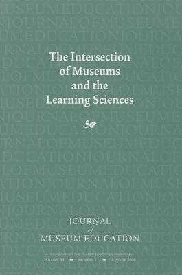 The Intersection of Museums and the Learning Sciences: Journal of Museum Education 33:2 Thematic Issue