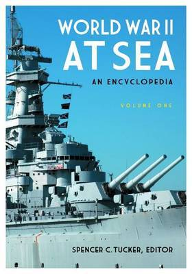World War II at Sea [2 Volumes]: An Encyclopedia