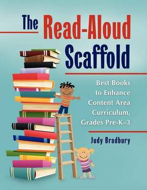 The Read-Aloud Scaffold: Best Books to Enhance Content Area Curriculum, Grades Pre-K-3