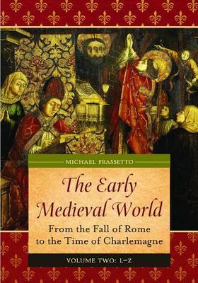 The Early Medieval World [2 volumes]: From the Fall of Rome to the Time of Charlemagne