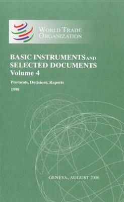 World Trade Oorganization Basic Instruments and Selected Documents: Protocols, Decisions, Reports: v. 12: Protocols, Decisions, Reports