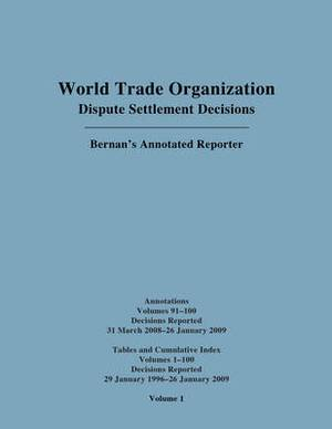 WTO Dispute Settlement Decisions: Bernan's Annotated Reporter Cumulative Index Annotations: Vols. 91-100/Tables and Cumulative Index for Vols. 1-100