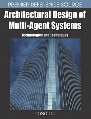 Architectural Design of Multi-agent Systems: Technologies and Techniques