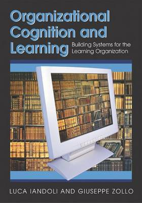 Organizational Cognition and Learning: Building Systems for the Learning Organization
