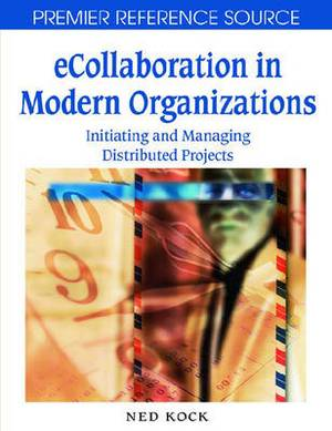 E-collaboration in Modern Organizations: Initiating and Managing Distributed Projects