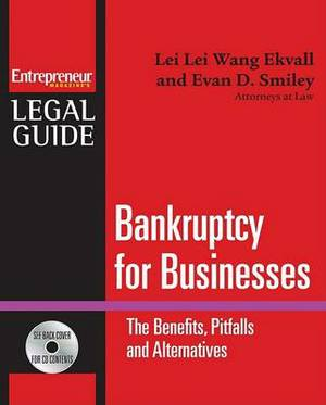Bankruptcy for Businesses: The Benefits, Pitfalls, and Alternatives: Steps to Take to Avoid Bankruptcy, Non-Bankruptcy Alternatives, and the New Bankruptcy Code for a Business