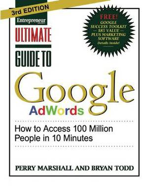 ultimate guide to google adwords how to access 100 million people in 10 minutes ultimate series