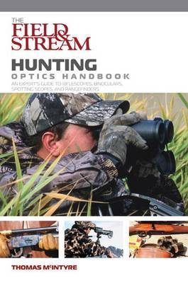 The  Field and Stream  Hunting Optics Handbook: An Expert's Guide to Riflescopes, Binoculars, Spotting Scopes, and Rangefinders