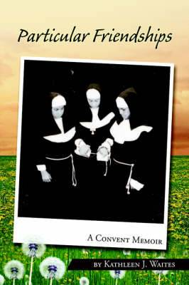 Particular Friendships: A Convent Memoir