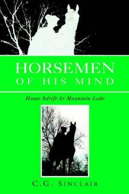 Horsemen of His Mind: Home Adrift at Mountain Lake