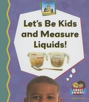 Let's Be Kids and Measure Liquids!