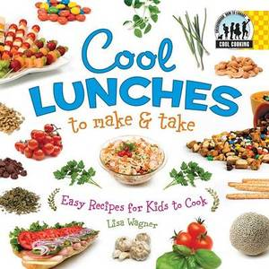 Cool Lunches to Make & Take  : Easy Recipes for Kids to Cook