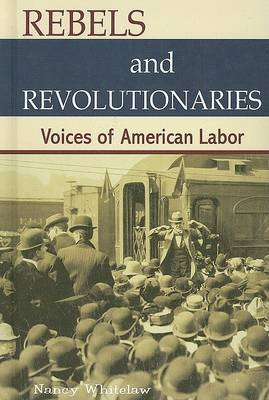 Rebels and Revolutionaries: Voices of American Labor