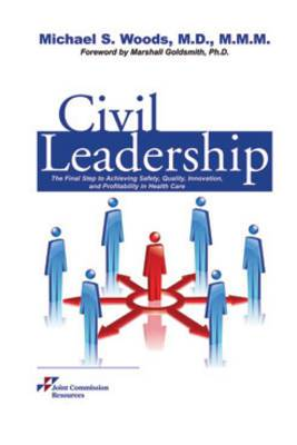 Civil Leadership: The Final Step to Achieving Safety, Quality, Innovation, and Profitability in Health Care