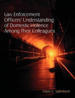 Law Enforcement Officers' Understanding of Domestic Violence Among Their Colleagues