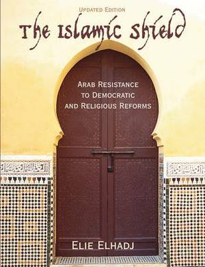 The Islamic Shield: Arab Resistance to Democratic and Religious Reforms