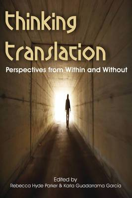 Thinking Translation: Perspectives from Within and Without (Conference Proceedings Third Uea Postgraduate Translation Symposium)