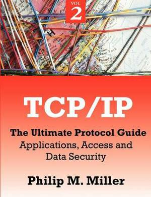 TCP/IP - The Ultimate Protocol Guide: Volume 2 - Applications, Access and Data Security