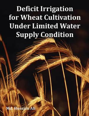 Deficit Irrigation for Wheat Cultivation Under Limited Water Supply Condition