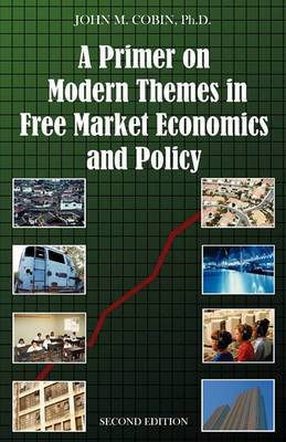 A Primer on Modern Themes in Free Market Economics and Policy: Second Edition